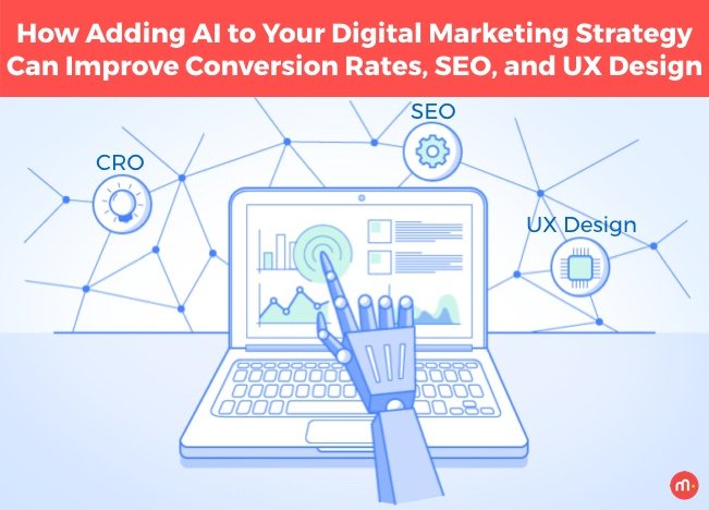 How Adding AI to Your Digital Marketing Strategy Can Improve Conversion Rates, SEO, and UX Design.001