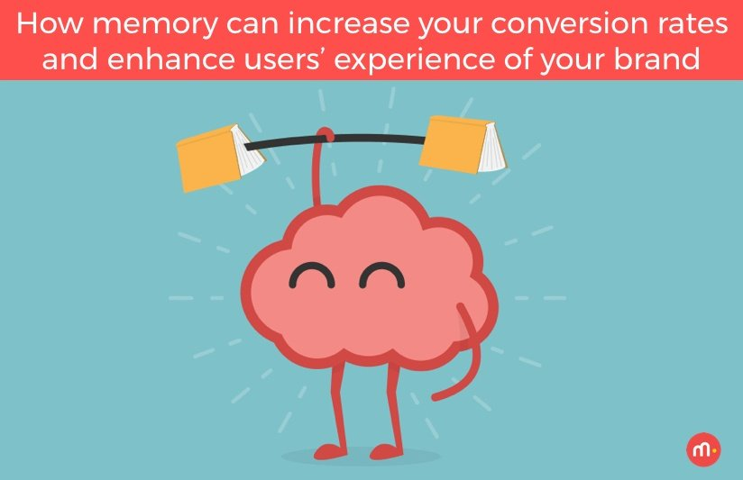 How memory can increase your conversion rates and enhance users' experience of your brand.001-1