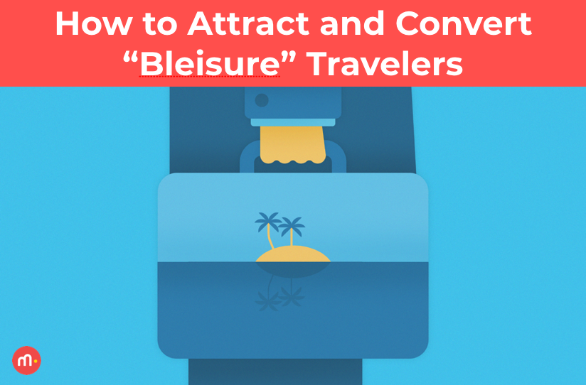 """How to Attract and Convert """"Bleisure"""" Travelers"""