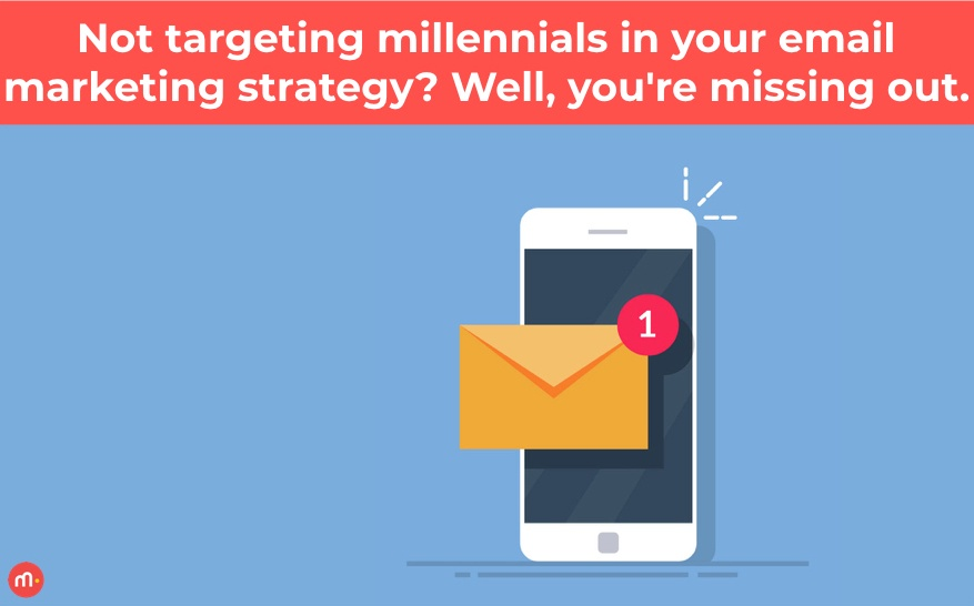 Not targeting millennials in your email marketing strategy? Well, you're missing out..001